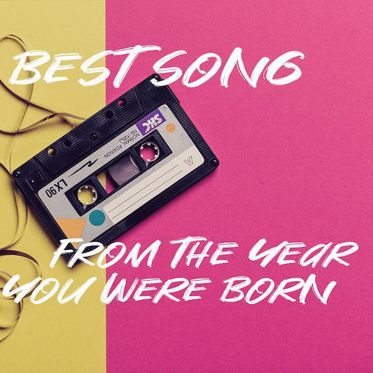 The Best Song From the Year You Were Born